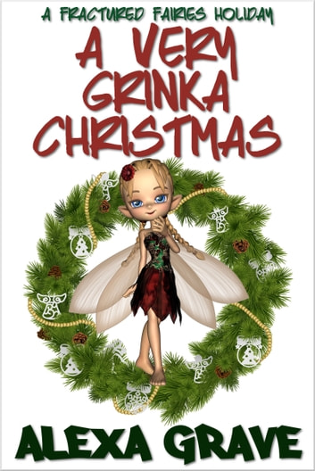 A Very Grinka Christmas - A Fractured Fairies Holiday ebook by Alexa Grave