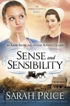 Sense and Sensibility - An Amish Retelling of Jane Austen's Classic ebook by Sarah Price