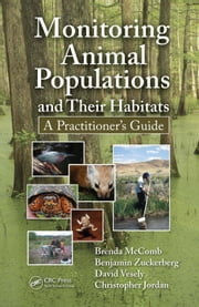 Monitoring Animal Populations and Their Habitats: A Practitioner's Guide ebook by McComb, Brenda