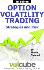 Option Volatility Trading : Strategies and Risk - Volcube Advanced Options Trading Guides, #2 ebook by Simon Gleadall
