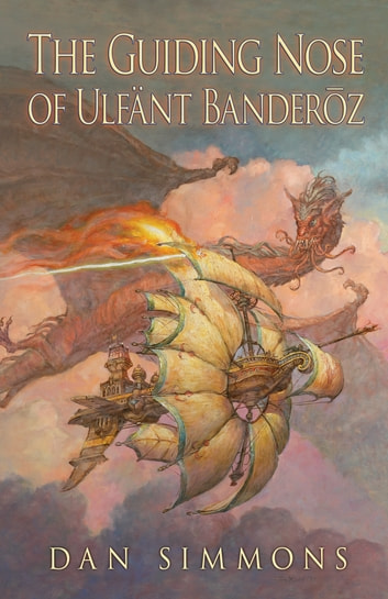 The Guiding Nose of Ulfant Banderoz ebook by Dan Simmons