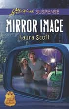 Mirror Image (Mills & Boon Love Inspired Suspense) (SWAT: Top Cops, Book 6) ebook by Laura Scott