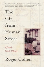 The Girl from Human Street - Ghosts of Memory in a Jewish Family ebook by Roger Cohen