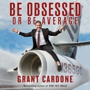 Be Obsessed Or Be Average Audiolibro by Grant Cardone