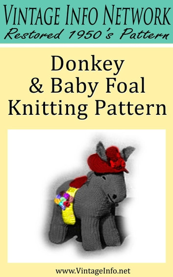 Donkey & Baby Foal Knitting Pattern - Stuffed Donkey Pattern ebook by The Vintage Info Network