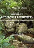 MANUAL DE AUDITORIA AMBIENTAL - CONAMA, ISO, EMAS E AUDITORIAS COMPULSÓRIAS ESTADUAIS ebook by CELSO MARAN DE OLIVEIRA