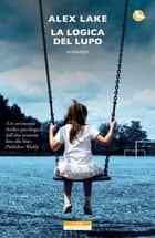 La logica del lupo ebook by Alex Lake, Annamaria Biavasco, Valentina Guani