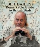 Bill Bailey's Remarkable Guide to British Birds ebook by