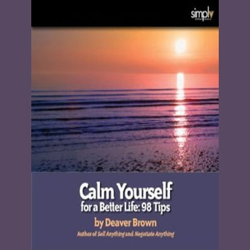 Calm Yourself for a Better Life - 98 Tips audiobook by Deaver Brown