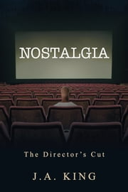 Nostalgia - The Director's Cut ebook by J.A. King