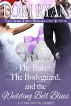 The Baker, the Bodyguard, and the Wedding Bell Blues ebook by Lori Ryan