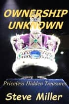 Ownership Unknown: Priceless Hidden Treasures ebook by