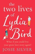 The Two Lives of Lydia Bird - The unputdownable and gorgeously romantic new love story from the Sunday Times bestseller ebook by Josie Silver