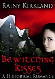 Bewitching Kisses (Bewitching Kisses Series) ebook by Rainy Kirkland