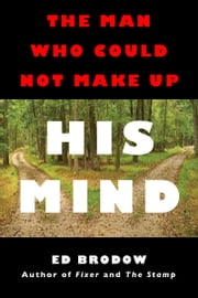 The Man Who Could Not Make Up His Mind ebook by Ed Brodow