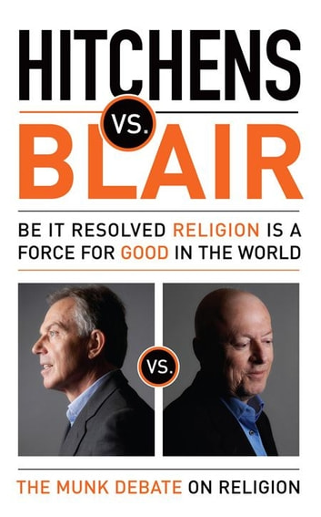 Hitchens vs. Blair: Be It Resolved Religion Is a Force for Good in the World - Be It Resolved Religion Is a Force for Good in the World ebook by Christopher Hitchens,Tony Blair