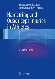 Hamstring and Quadriceps Injuries in Athletes - A Clinical Guide ebook by Christopher C. Kaeding,James R. Borchers
