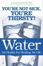 Water for Health, for Healing, for Life ebook by F. Batmanghelidj