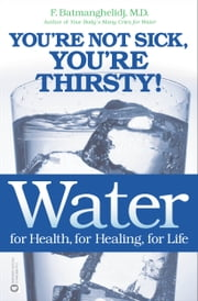 Water for Health, for Healing, for Life - You're Not Sick, You're Thirsty! ebook by Kobo.Web.Store.Products.Fields.ContributorFieldViewModel