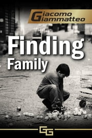 Finding Family - A Mystery Novella ebook by Giacomo Giammatteo