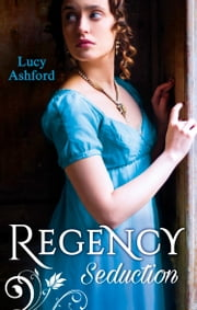 Regency Seduction: The Captain's Courtesan / The Outrageous Belle Marchmain (Mills & Boon M&B) ebook by Lucy Ashford