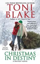 Christmas in Destiny - A Destiny Novel ebook by Toni Blake