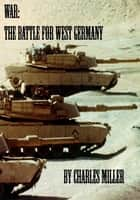 War: The Battle for West Germany ebook by Charles Miller