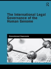 The International Legal Governance of the Human Genome ebook by Chamundeeswari Kuppuswamy