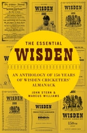 The Essential Wisden - An Anthology of 150 Years of Wisden Cricketers' Almanack ebook by Marcus Williams,John Stern