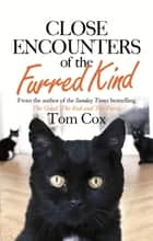 Close Encounters of the Furred Kind ebook by Tom Cox