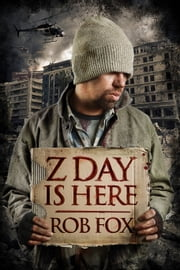 Z Day is Here ebook by Rob Fox