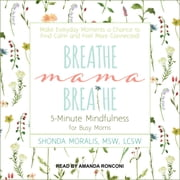 Breathe, Mama, Breathe - 5-Minute Mindfulness for Busy Moms audiobook by Shonda Moralis