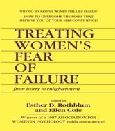 Treating Women's Fear of Failure - From Worry to Enlightenment ebook by Ellen Cole,Esther D Rothblum
