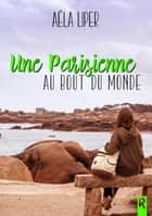 Une Parisienne au bout du monde eBook by