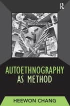 Autoethnography as Method ebook by Heewon Chang
