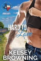 Hard to Love ebook by Kelsey Browning