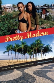 Pretty Modern - Beauty, Sex, and Plastic Surgery in Brazil ebook by Alexander Edmonds
