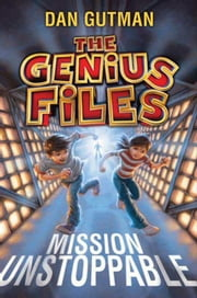 The Genius Files: Mission Unstoppable ebook by Dan Gutman