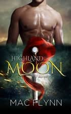 Highland Moon #2 ebook by Mac Flynn