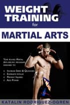 Weight Training for Martial Arts ebook by Katalin Rodriguez-Ogren