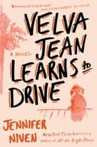 Velva Jean Learns to Drive - Book 1 in the Velva Jean series ebook by Jennifer Niven