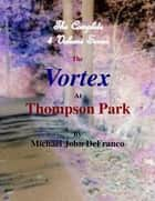 The Vortex At Thompson Park - The Complete 4 Volume Set ebook by Michael DeFranco