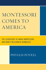 Montessori Comes to America - The Leadership of Maria Montessori and Nancy McCormick Rambusch ebook by Phyllis Povell