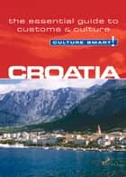 Croatia - Culture Smart! - The Essential Guide to Customs & Culture ebook by Irina Ban