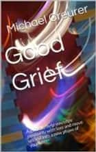 Good Grief - have you lost your Health, Relationship Job, Physical Ability ebook by Michael Creurer, Dee Bissell