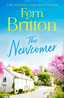The Newcomer: The bestselling feel good fiction book set in Cornwall ebook by Fern Britton