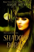 Shadow Borne (Shadows #3) ebook by Angie West