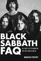 Black Sabbath FAQ - All That's Left to Know on the First Name in Metal ebook by Martin Popoff