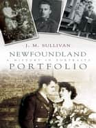 Newfoundland Portfolio: A History In Portraits ebook by Joan Sullivan