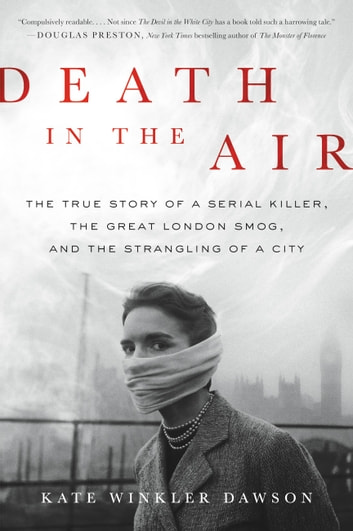 Death in the air ebook by kate winkler dawson 9780316506854 death in the air the true story of a serial killer the great london fandeluxe Epub